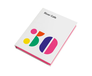 River Cafe 30 by Ruth Rogers, Rose Gray, Sian Wyn Owen and Joseph Trivelli is published by Ebury Press